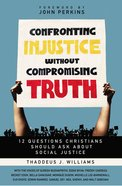 Confronting Injustice Without Compromising Truth eBook