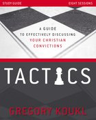 Tactics: A Guide to Effectively Discussing Your Christian Convictions (Study Guide) Paperback