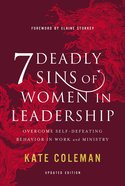7 Deadly Sins of Women in Leadership: Overcome Self-Defeating Behavior in Work and Ministry Hardback