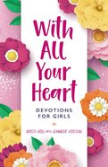 With All Your Heart: Devotions For Girls Hardback