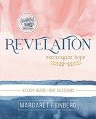 Revelation : Extravegant Hope (Study Guide) (Beautiful Word Bible Studies Series) Paperback
