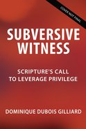 Subversive Witness: Scripture's Call to Leverage Privilege Hardback