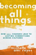 Becoming All Things: How Small Changes Lead to Lasting Connections Across Cultures Paperback