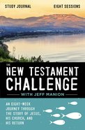 New Testament Challenge: An Eight-Week Journey Through the Story of Jesus, His Church, and His Return (Study Journal) Paperback