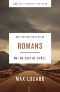 Romans : In the Grip of Grace (Study Guide) (40 Days Through The Book Series) Paperback