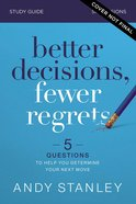 Better Decisions, Fewer Regrets: 5 Questions to Help You Make the Righ Choice (Study Guide) Paperback