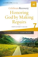 Honoring God By Making Repairs: The Journey Continues (Participant Guide 7) (#07 in Celebrate Recovery Series) Paperback