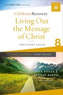 Living Out the Message of Christ: The Journey Continues (Participant Guide 8) (#08 in Celebrate Recovery Series) Paperback