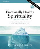 Emotionally Healthy Spirituality: Discipleship That Deeply Changes Your Relationship With God (Workbook Expanded Edition) Paperback