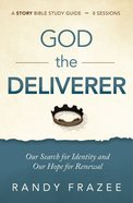The God the Deliverer: Our Search For Identity and Our Hope For Renewal (Study Guide) Paperback