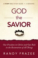 The God the Savior: Our Freedom in Christ and Our Role in the Restoration of All Things (Study Guide) Paperback