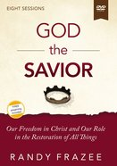 The God the Savior: Our Freedom in Christ and Our Role in the Restoration of All Things (Video Study) DVD