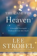 The Case For Heaven: A Journalist Investigates Evidence For Life After Death Hardback