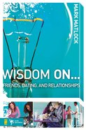 Wisdom on ... Friends, Dating, and Relationships (Wisdom On Series) Paperback
