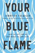 Your Blue Flame: Drop the Guilt and Do What Makes You Come Alive Hardback