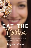 Eat the Cookie: The Imperfectionist's Guide to Food, Faith, and Fitness Paperback