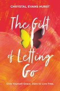 The Gift of Letting Go: Give Yourself Grace. Dare to Live Free. Hardback