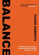Balance: Tipping the Scales, Leveraging Change, and Having It All Hardback