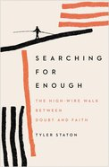 Searching For Enough: The High-Wire Walk Between Doubt and Faith Paperback