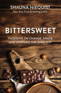 Bittersweet: Thoughts on Change, Grace, and Learning the Hard Way Paperback