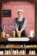 The Coffee Corner (An Amish Marketplace Series) Hardback