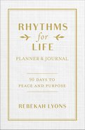 Rhythms For Life Planner and Journal: 90 Days to Peace and Purpose Hardback