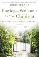 Praying the Scriptures For Your Children: Discover How to Pray God's Purpose For Their Lives (20th Anniversary Edition) Paperback