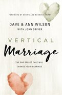 Vertical Marriage: The One Secret That Will Change Your Marriage Paperback