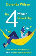 The Four-Hour School Day: How You and Your Kids Can Thrive in the Homeschool Life Paperback
