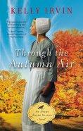 Through the Autumn Air (An Every Amish Season Novel Series) Mass Market