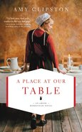A Place At Our Table (#01 in An Amish Homestead Novel Series) Mass Market