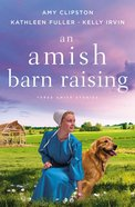 An Amish Barn Raising: Three Stories Paperback