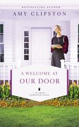 A Welcome At Our Door (#04 in An Amish Homestead Novel Series) Mass Market