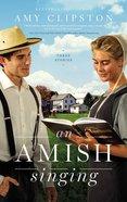 An Amish Singing: Three Stories Paperback