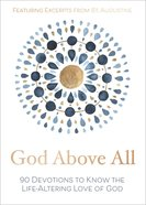 God Above All: 90 Devotions to Know the Life-Altering Love of God Hardback