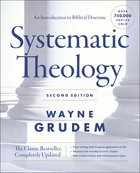 Systematic Theology: An Introduction to Biblical Doctrine (2nd Edition) Hardback