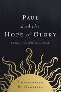 Paul and the Hope of Glory: An Exegetical and Theological Study Paperback