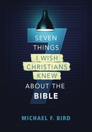 Seven Things I Wish Christians Knew About the Bible eBook