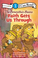 Faith Gets Us Through (I Can Read!1/berenstain Bears Series) Paperback