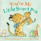 You're My Little Sweet Pea Board Book
