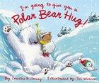 I'm Going to Give You a Polar Bear Hug Hardback