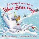 I'm Going to Give You a Polar Bear Hug! Padded Board Book