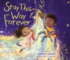 Stay This Way Forever Hardback