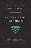 Mandamientos Imposibles: Como Odedecera Dios Cuando No Parece Posible (Impossible Commands) Paperback