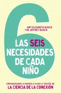 6 Necesidades De Cada Nino, Las: Empoderar a Padres E Hijos a Traves De La Ciencia De La Conexion (The 6 Needs Of Every Child) Paperback
