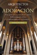 Arquitecto De La Adoracin (The Worship Architect) Paperback
