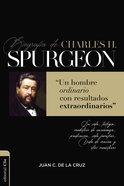 Biografia De Charles Spurgeon: Un Hombre Ordinario Con Resultados Extraordinarios (Charles Spurgeon's Biography) Paperback