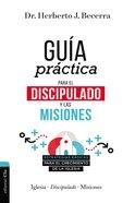 Guia Practica Para El Discipulado Y Las Misiones Paperback