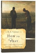 How to Pray (Moody Classic Series) Paperback