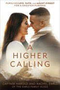 A Higher Calling: Pursuing Love, Faith, and Mount Everest For a Greater Purpose Paperback
